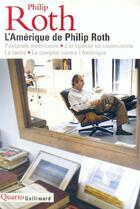 Couverture du livre « L'Amérique de Philip Roth : pastorale américaine, j'ai épousé un communiste , la tache, le complot contre l'Amérique » de Philip Roth aux éditions Gallimard