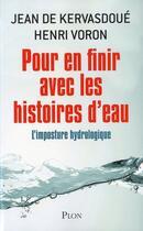 Couverture du livre « Pour en finir avec les histoires d'eau ; l'imposture hydrologique » de Jean De Kervasdoue et Henri Voron aux éditions Plon