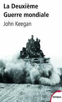 Couverture du livre « La Deuxième Guerre mondiale » de John Keegan aux éditions Tempus/perrin