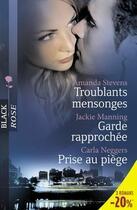 Couverture du livre « Troublants mensonges ; garde rapprochée ; prise au piège » de Carla Neggers et Amanda Stevens et Jackie Manning aux éditions Harlequin
