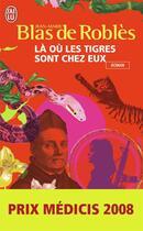 Couverture du livre « Là où les tigres sont chez eux » de Jean-Marie Blas De Roblès aux éditions J'ai Lu