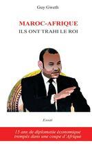 Couverture du livre « Maroc-Afrique ; ils ont trahi le roi » de Guy Gweth aux éditions Books On Demand