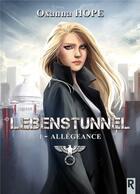 Couverture du livre « Lebenstunnel t.1 ; allégeance » de Oxanna Hope aux éditions Rebelle