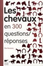 Couverture du livre « Les chevaux en 300 questions/réponses » de Elise Rousseau aux éditions Delachaux & Niestle