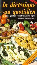 Couverture du livre « La Dietetique Au Quotidien T.1 ; Pour Garder Ou Retrouver La Ligne » de Anne Noel et Francois Triby aux éditions Saep