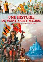 Couverture du livre « Une histoire du Mont-Saint-Michel » de Pierre Joubert et Lucien Bely aux éditions Ouest France