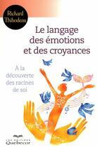 Couverture du livre « Le langage des émotions et des croyances ; à la découverte des racines de soi » de Richard Thibodeau aux éditions Quebecor