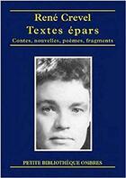 Couverture du livre « Textes épars ; contes, nouvelles, poèmes, fragments » de Rene Crevel aux éditions Ombres