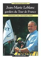 Couverture du livre « Jean-Marie Leblanc, gardien du Tour de France ; entretiens avec Christophe Penot » de Jean-Marie Leblanc et Christophe Penot aux éditions Cristel