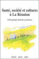 Couverture du livre « Santé, société et cultures à La Réunion ; anthropologie médicale, psychiatrie » de Jean Benoist aux éditions Karthala