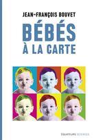 Couverture du livre « Bébés à la carte » de Olivia Recasens et Jean-Francois Bouvet aux éditions Des Equateurs