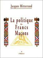 Couverture du livre « Politique Des Francs Macons » de Jacques Mitterrand aux éditions A L'orient