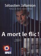 Couverture du livre « À mort le flic ! » de Sebastien Jallamion aux éditions Riposte Laique