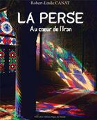 Couverture du livre « Iran ; mémoires persannes » de Robert-Emile Canat aux éditions Pages Du Monde