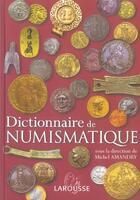 Couverture du livre « Dictionnaire de numismatique » de Michel Amandry aux éditions Larousse