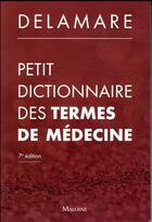 Couverture du livre « Petit dictionnaire des termes de méecine (7e édition) » de Delamare J. aux éditions Maloine