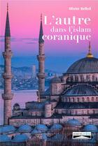 Couverture du livre « L'autre dans l'Islam coranique » de Olivier Belleil aux éditions Domuni