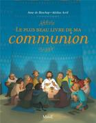 Couverture du livre « Le plus beau livre de ma communion » de Adeline Avril et Anne De Bishop aux éditions Mame