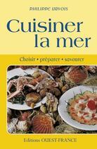 Couverture du livre « Cuisiner la mer, choisir, préparer » de Philippe Urvois aux éditions Ouest France