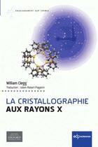 Couverture du livre « Cristallographie aux rayons X » de William Clegg aux éditions Edp Sciences