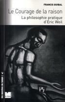 Couverture du livre « Le courage de la raison ; la philosophie pratique d'Eric Weil » de Guibal F aux éditions Felin