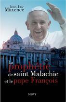 Couverture du livre « La prophétie de saint Malachie et le pape François » de Jean-Luc Maxence aux éditions Dervy