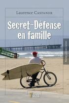 Couverture du livre « Secret-défense en famille » de Laurence Castaner aux éditions 7 Ecrit