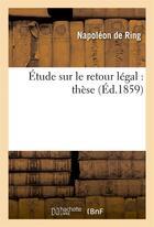 Couverture du livre « Etude sur le retour legal : these... » de Ring aux éditions Hachette Bnf