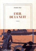 Couverture du livre « L'oeil de la nuit » de Pierre Peju aux éditions Gallimard