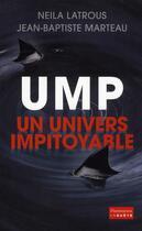 Couverture du livre « UMP, ton univers impitoyable » de Neila Latrous et Jean-Baptiste Marteau aux éditions Flammarion