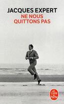Couverture du livre « Ne nous quittons pas » de Jacques Expert aux éditions Lgf