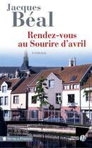 Couverture du livre « Rendez-vous au sourire d'avril » de Jacques Beal aux éditions Presses De La Cite