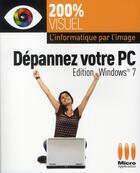 Couverture du livre « Dépannez votre PC ; édition Windows 7 » de Olivier Abou aux éditions Micro Application