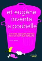 Couverture du livre « Et Eugène inventa la poubelle ; l'histoire des noms propres devenus noms communs » de Dimitri Delmas aux éditions Actes Sud Junior