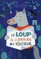 Couverture du livre « Le loup, le libraire et l'éditeur » de Arthur Lenormand et Sandrine Monnier aux éditions Thomas Jeunesse