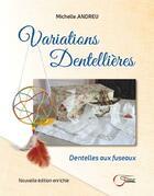 Couverture du livre « Variations dentellieres ; dentelles aux fuseaux » de Michelle Andreu aux éditions Fournel