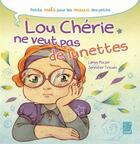 Couverture du livre « Lou Chérie ne veut pas de lunettes » de Lenia Major et Jennifer Trican aux éditions Tournez La Page