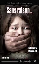 Couverture du livre « Sans raison » de Mehdy Brunet aux éditions Taurnada