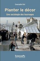 Couverture du livre « Planter le décor une sociologie des tournages » de Gwenaele Rot aux éditions Presses De Sciences Po