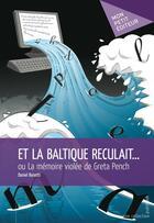 Couverture du livre « Et la Baltique reculait... » de Daniel Bonetti aux éditions Publibook