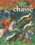 Couverture du livre « Le livre de chasse de Gaston Fébus » de Yves Christe et Francois Avril et William M. Voelkle aux éditions Citadelles & Mazenod