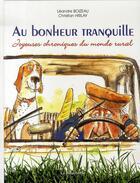 Couverture du livre « Au bonheur tranquille ; joyeuses chroniques du monde rural » de Leonore Boizeau et Christian Hirlay aux éditions La Bouinotte