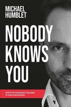 Couverture du livre « Nobody knows you ! how to fix your biggest challenge to scale your business » de Michael Humblet aux éditions La Charte