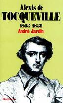 Couverture du livre « Alexis De Tocqueville 1805-1859 » de Alexandre Jardin aux éditions Hachette Litteratures