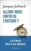 Couverture du livre « Allons-nous sortir de l'histoire ? » de Jacques Julliard aux éditions Flammarion