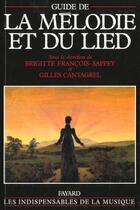 Couverture du livre « Guide de la mélodie et du lied » de Brigitte Francois-Sappey et Gilles Cantagrel aux éditions Fayard