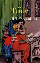 Couverture du livre « Héloïse, ouille ! » de Jean Teulé aux éditions Julliard