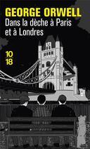 Couverture du livre « Dans la dèche à Paris et à Londres » de George Orwell aux éditions 10/18