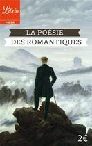 Couverture du livre « La poésie des romantiques » de Bernard Vargaftig aux éditions J'ai Lu
