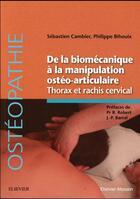 Couverture du livre « De la biomécanique à la manipulation ostéo-articulaire ; thorax et rachis cervical » de Philippe Bihouix et Sebastien Cambier aux éditions Elsevier-masson